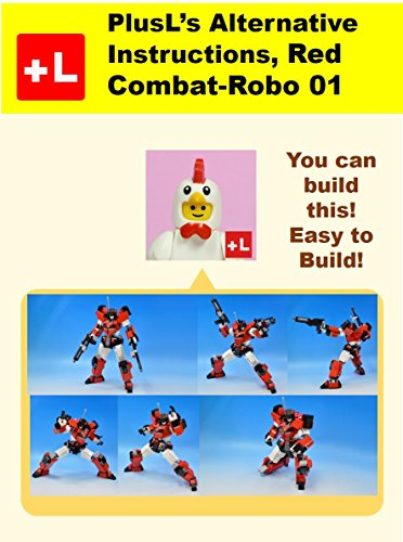 PlusL's Alternative Instruction, Red Combat-Robo 01: You can build the Red Combat-Robo 01 out of your own bricks! (English Edition)