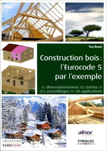 Descargar Libro Construction bois : L'Eurocode 5 par l'exemple, le dimensionnement des barres et des assemblages en 30 applications de Yves Benoit ( 23 octobre 2014 ) de Yves Benoit