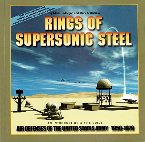 Rings of Supersonic Steel: An Introduction & Site Guide to the Air Defenses of the United States Army 1950-1979 (Nuclear Weapons)