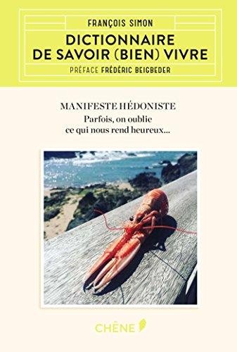 Dictionnaire de savoir (bien) vivre : Manifeste hédoniste. Parfois, on oublie ce qui nous rend heureux