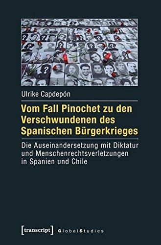 Vom Fall Pinochet zu den Verschwundenen des Spanischen Bürgerkrieges: Die Auseinandersetzung mit Diktatur und Menschenrechtsverletzungen in Spanien und Chile (Global Studies)
