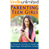 Parenting Teen Girls: A Parent's Guide to Raising Teenage Daughters (Parenting Advice, Teenager)