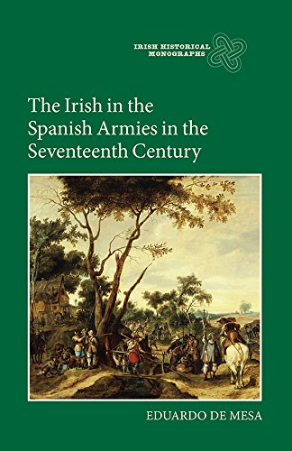 The Irish in the Spanish Armies in the Seventeenth Century (Irish Historical Monographs)