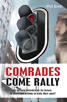 Comrades Come Rally: As Britain decides on its future is someone killing to hide their past? by [Brett, Phil]