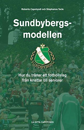 Sundbybergsmodellen: Hur du tränar ett fotbollslag från knattar till seniorer (Swedish Edition) por Roberto Capotondi