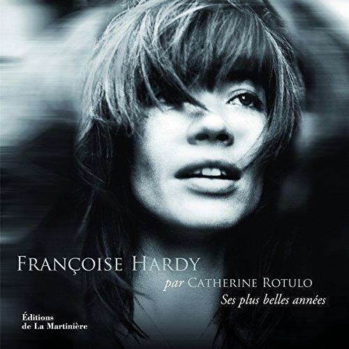 Françoise Hardy : Ses plus belles anné...