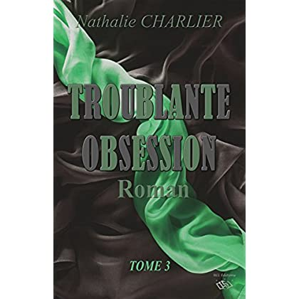 Troublante Obsession: Tome 3
