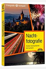 Nachtfotografie - Perfekte Nachtaufnahmen leicht gemacht Taschenbuch