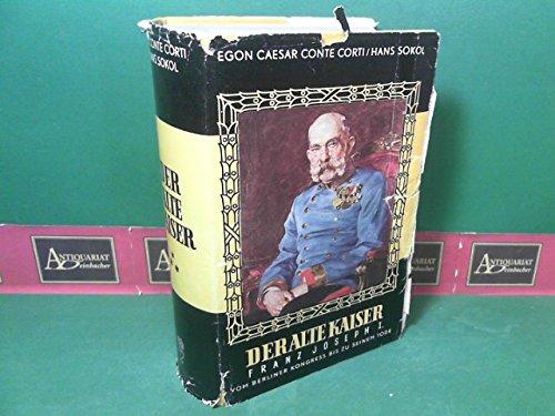 Der alte Kaiser. Franz Joseph I. vom Berlinder Kongreß bis zu seinem Tode