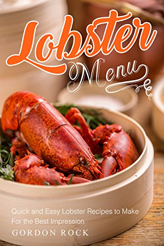 lobster-menu-quick-and-easy-lobster-recipes-to-make-for-the-best-impression-english-edition