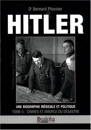 Hitler, biographie médicale et politique : Crimes et amorce du désastre