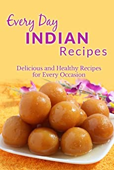 Indian Recipes: Flavour Filled Indian Recipes for Breakfast, Lunch, Dinner, and Dessert (Everyday Recipes) (English Edition) von [Richoux, Ranae]