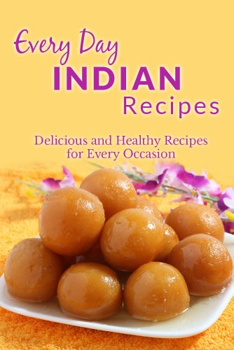 Indian Recipes: Flavour Filled Indian Recipes for Breakfast, Lunch, Dinner, and Dessert (Everyday Recipes)