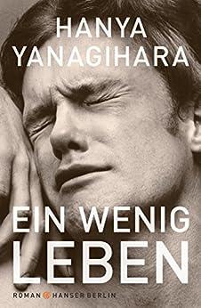 Ein wenig Leben: Roman von [Yanagihara, Hanya]