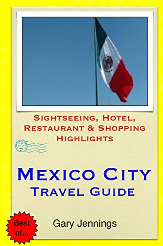 Mexico City Travel Guide: Sightseeing, Hotel, Restaurant & Shopping Highlights