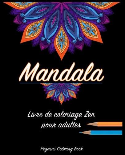 Coloriage Adulte Mandala: livre de coloriage zen pour adultes par Pegasus Coloring Book