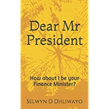 Dear Mr President: How about I be your Finance Minister?