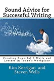 Sound Advice for Successful Writing: Creating Powerful E-Mails and Letters in Today's Workplace