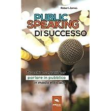 Public Speaking di successo: Trucchi e segreti per parlare in pubblico in modo efficace
