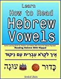 Learn How To Read Hebrew Vowels: Active Learning Book for Children (and Adults) Who Know the Hebrew Alphabet - Reading Hebrew With Niqqud