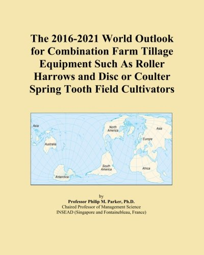 Disc Cultivator (The 2016-2021 World Outlook for Combination Farm Tillage Equipment Such As Roller Harrows and Disc or Coulter Spring Tooth Field Cultivators)
