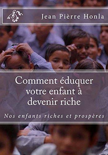 Livre Comment éduquer votre enfant à devenir riche: Nos enfants riches et prospères pdf, epub