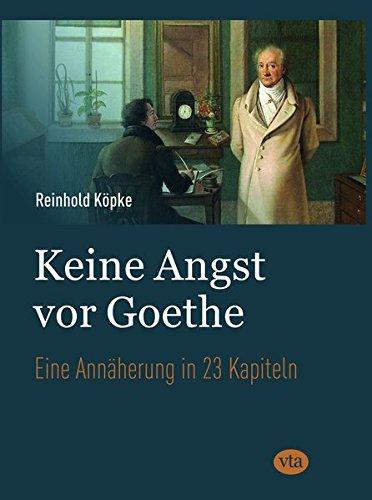 Keine Angst vor Goethe: Eine Annäherung in 23 Kapiteln (Kunst Keine Angst)