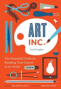Art, Inc.: The Essential Guide for Building Your Career as an Artist di [Congdon, Lisa]