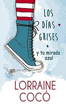 Los días grises, y tu mirada azul. (Spanish Edition) by [Cocó, Lorraine]