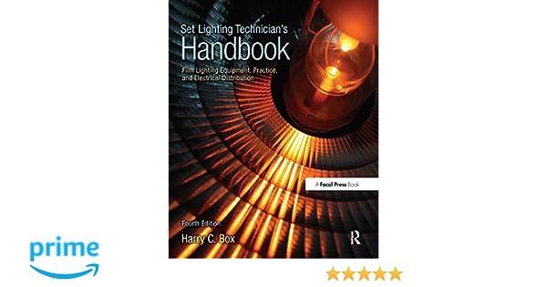 Set Lighting Technician's Handbook: Film Lighting Equipment, Practice, and Electrical Distribution d