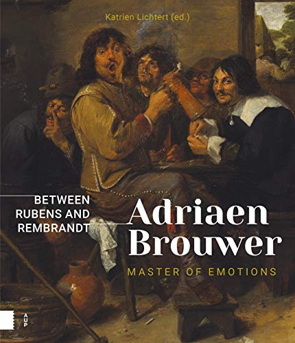 Adriaen Brouwer. Master of Emotions: Between Rubens and Rembrandt