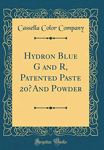 Hydron Blue G and R, Patented Paste 20% And Powder (Classic Reprint)