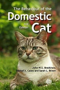 The Behaviour of the Domestic Cat by [Bradshaw, John W.S., Casey, Rachel, Brown, Sarah]