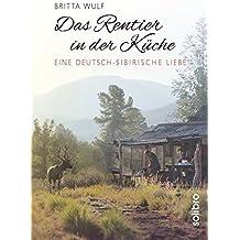 Das Rentier in der Küche: Eine deutsch-sibirische Liebe (Originär 4)