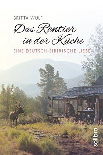 Das Rentier in der Küche: Eine deutsch-sibirische Liebe (Originär 4) -