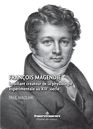 François Magendie: Bouillant créateur de la physiologie expérimentale au XIXe siècle