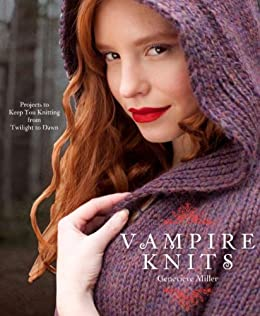 Vampire Knits: Projects to Keep You KNitting from Twilight to Dawn di [Miller, Genevieve]