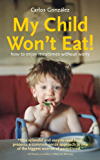 My Child Won't Eat!: How to enjoy mealtimes without worry