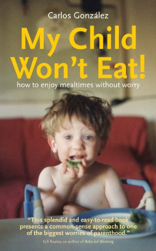 My Child Won't Eat!: How to enjoy mealtimes without worry (English Edition) por Carlos González