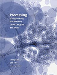 Processing A Programming Handbook for Visual Designers and Artists by Casey Reas (2007-09-28)