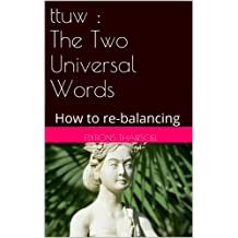 ttuw : The Two Universal Words: How to re-balancing (English Edition)