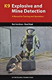 K9 Explosive and Mine Detection: A Manual for Training and Operations (K9 Professional Training)