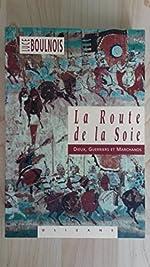 La Route de la Soie. Dieux, Guerriers et Marchands de Luce Boulnois