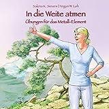 In die Weite atmen: Übungen für das Metall-Element - Sakina K. Sievers, Nirgun W. Loh