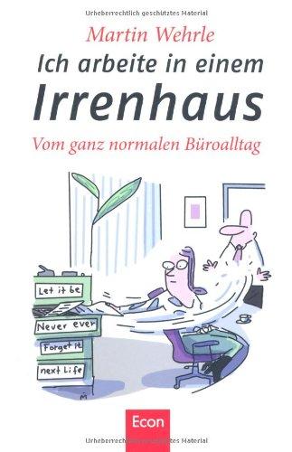 Buchseite und Rezensionen zu 'Ich arbeite in einem Irrenhaus: Vom ganz normalen Büroalltag' von Martin Wehrle