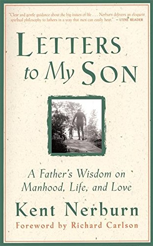 letters to My Son: A Father's Wisdom on Manhood, Life and Love por Kent Nerburn
