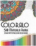 Coloralo, 50 Mandala Reale, Libri antistress da colorare: mandala prodigiosi libri antistress da colorare, libro da colorare motivazionale, taglia 215.9mm x 279.4mm per adulto