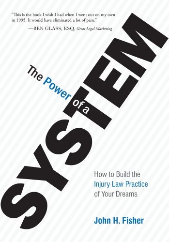 The Power Of A System: How To Build the Injury Law Practice of Your Dreams (English Edition)