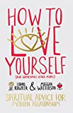 How to Love Yourself (and Sometimes Other People): Spiritual Advice for Modern Relationships