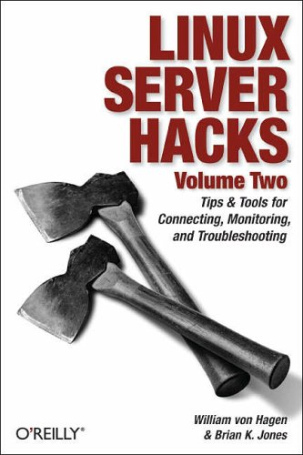 2: Linux Server Hacks, Volume Two: Tips & Tools for Connecting, Monitoring, and Troubleshooting: v. 2